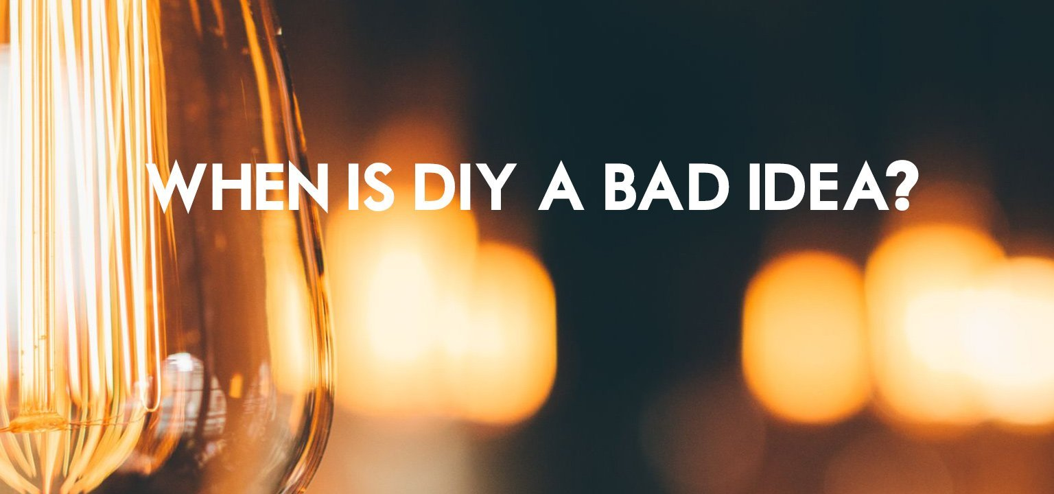 When is DIY a Bad Idea?
