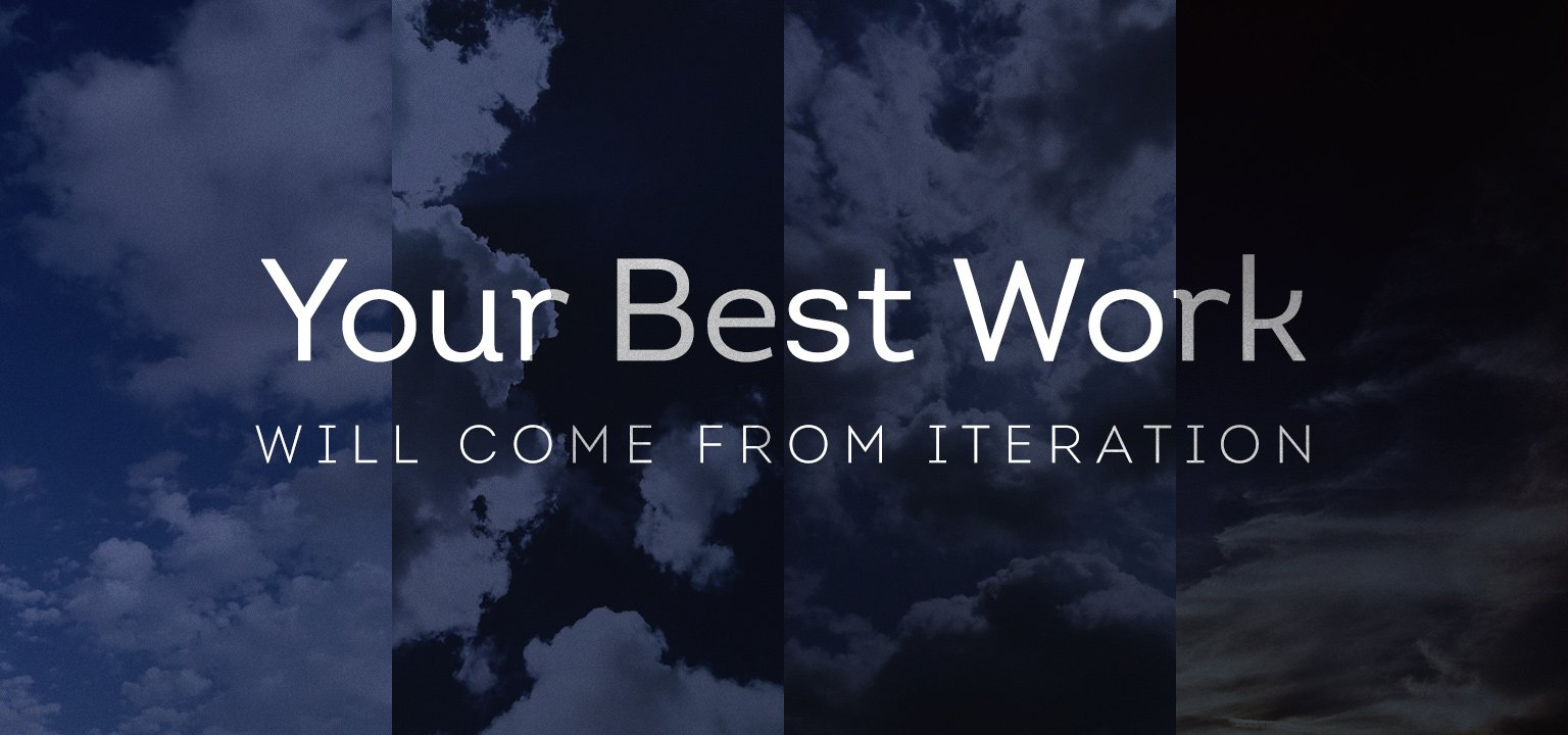 Your Best Work Will Come from Iteration