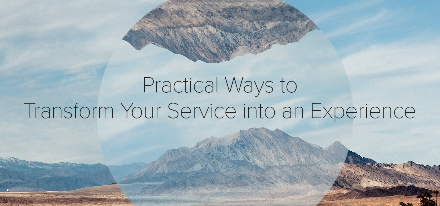 Practical Ways to Transform Your Service into an Experience
