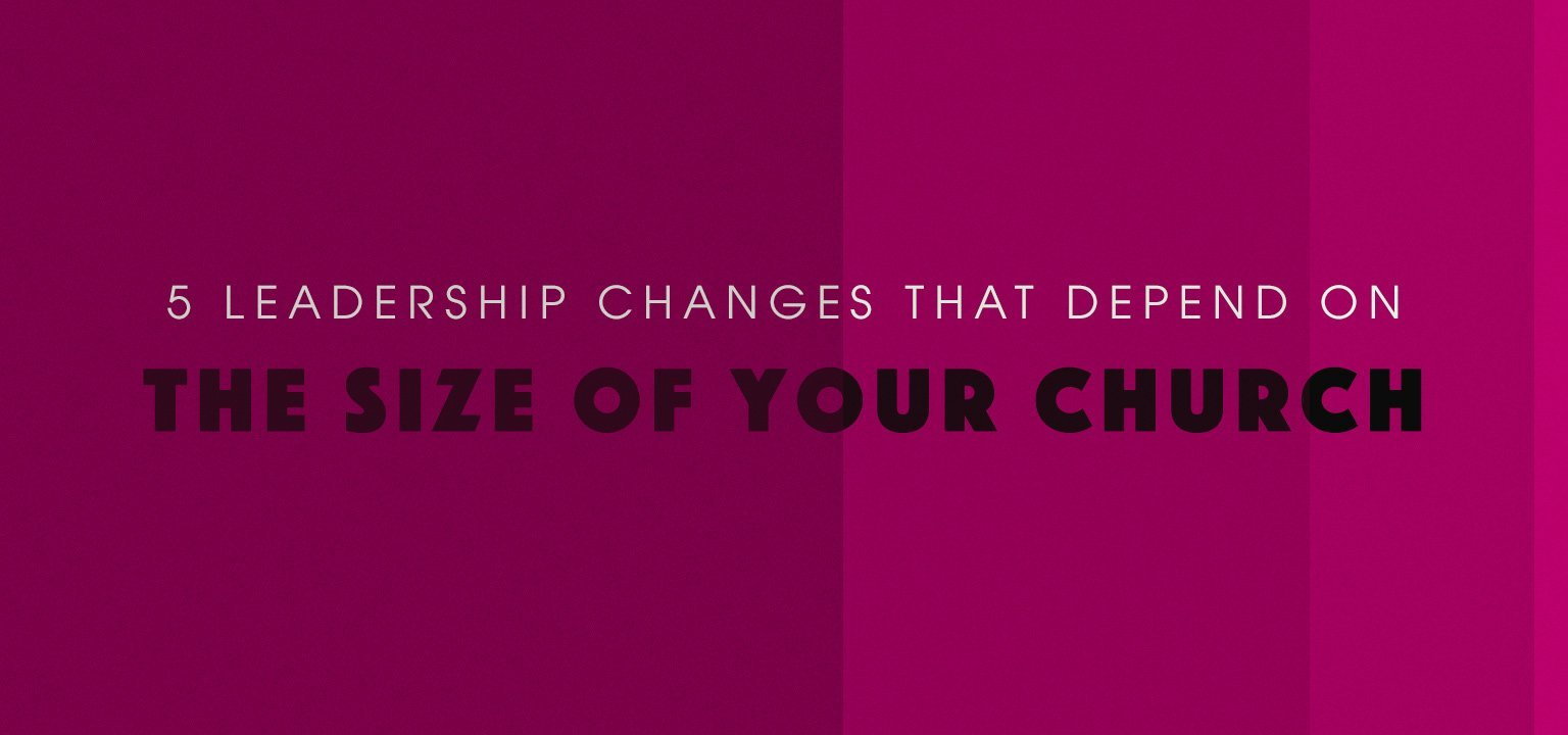 5 Leadership Changes that Depend on the Size of Your Church