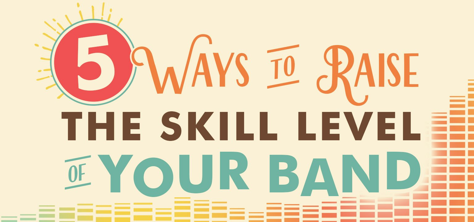 5 Ways to Raise the Skill-Level of Your Band