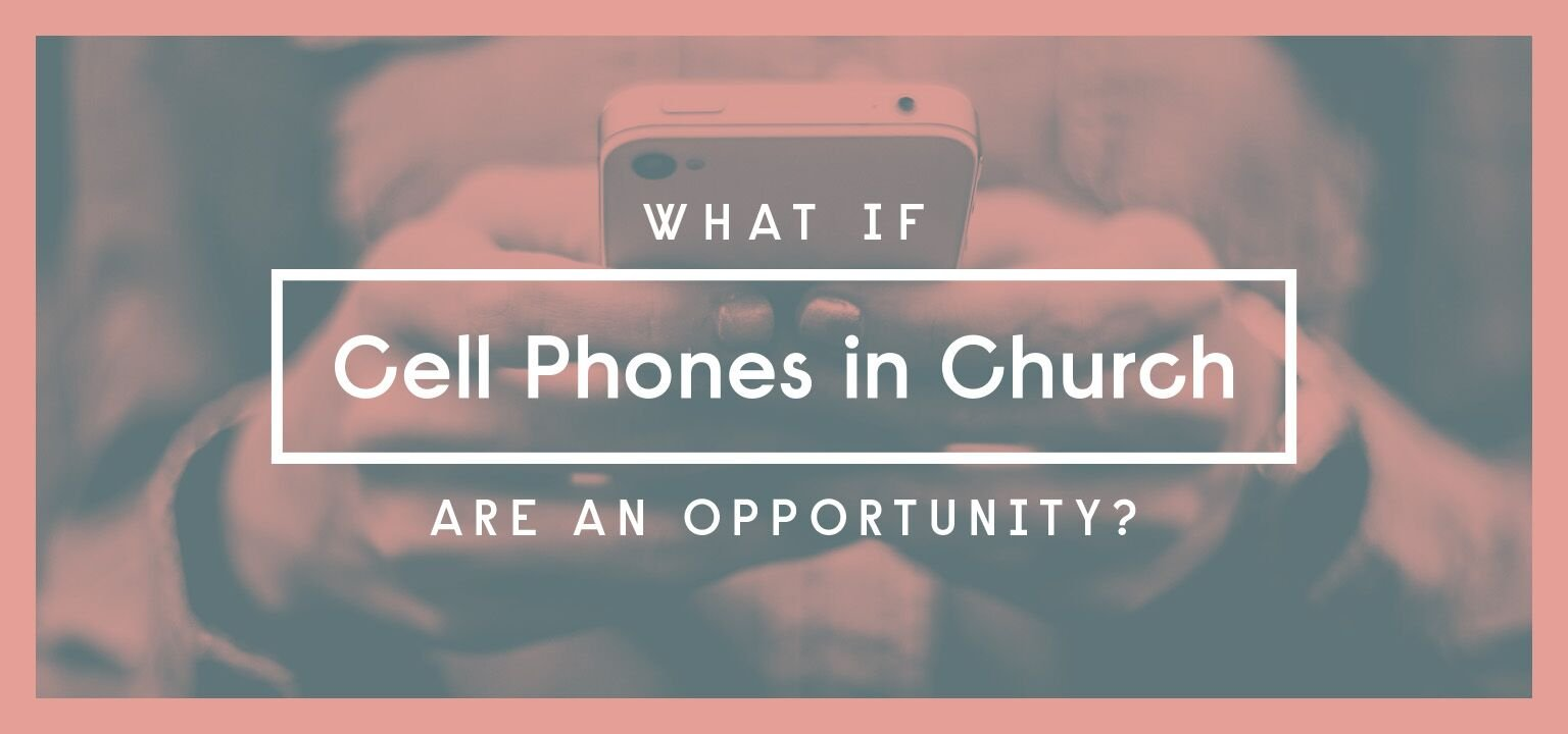 What if Cell Phones in Church are an Opportunity?
