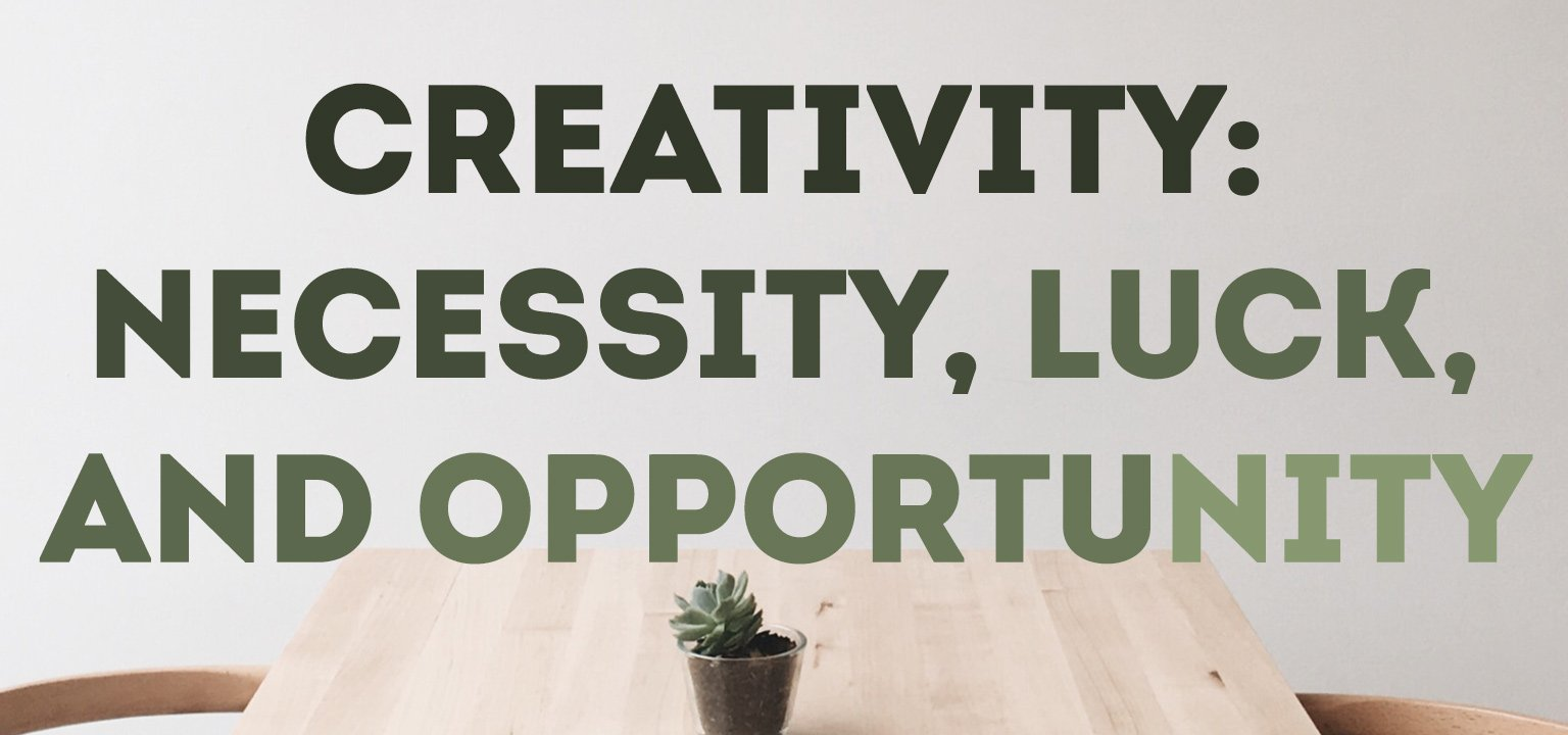 Creativity: Necessity, Luck, and Opportunity
