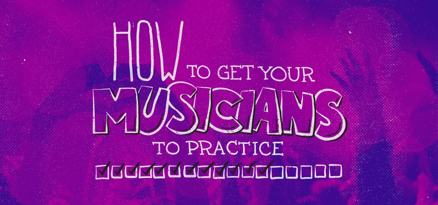 How to Get Your Musicians to Practice