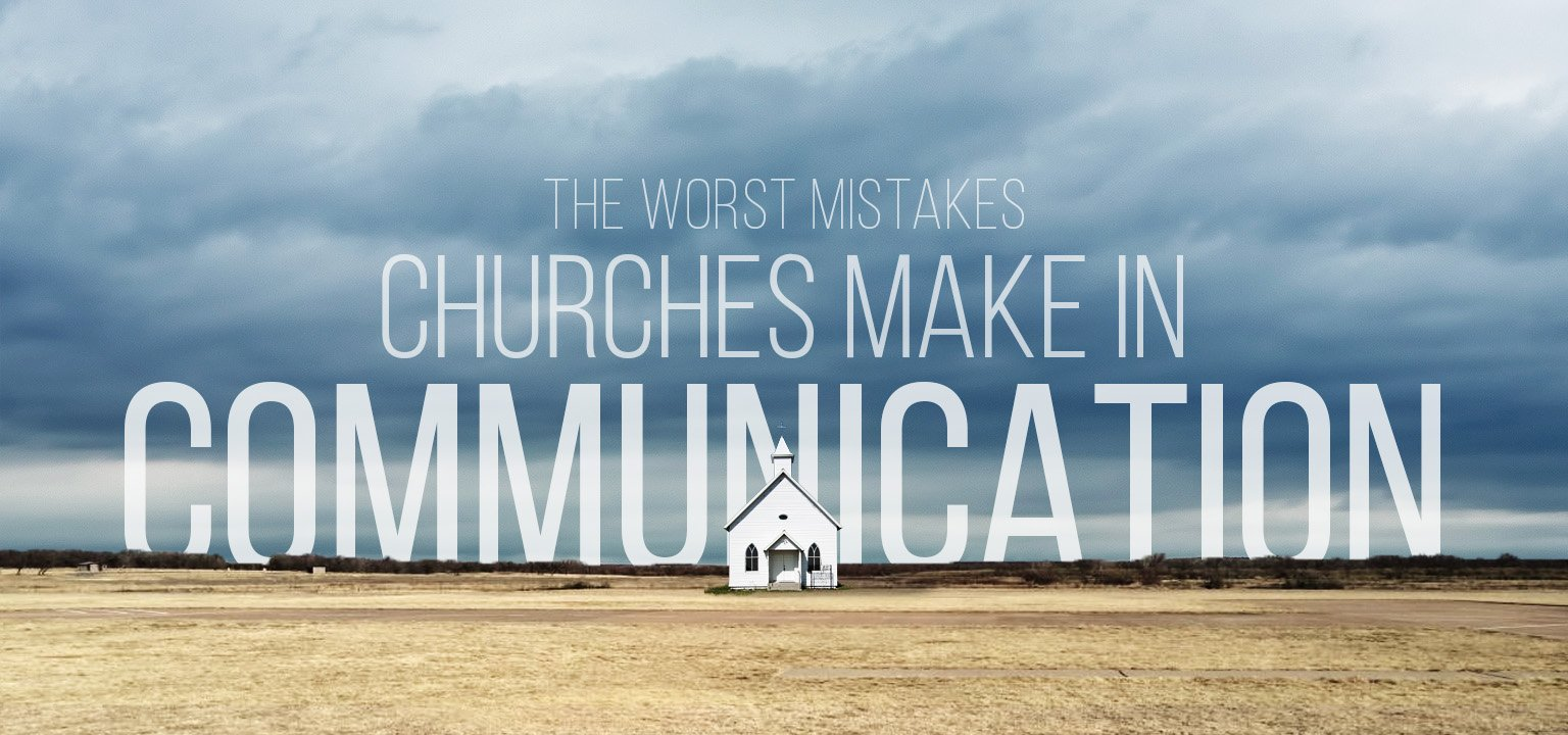 The Worst Mistakes Churches Make in Communication