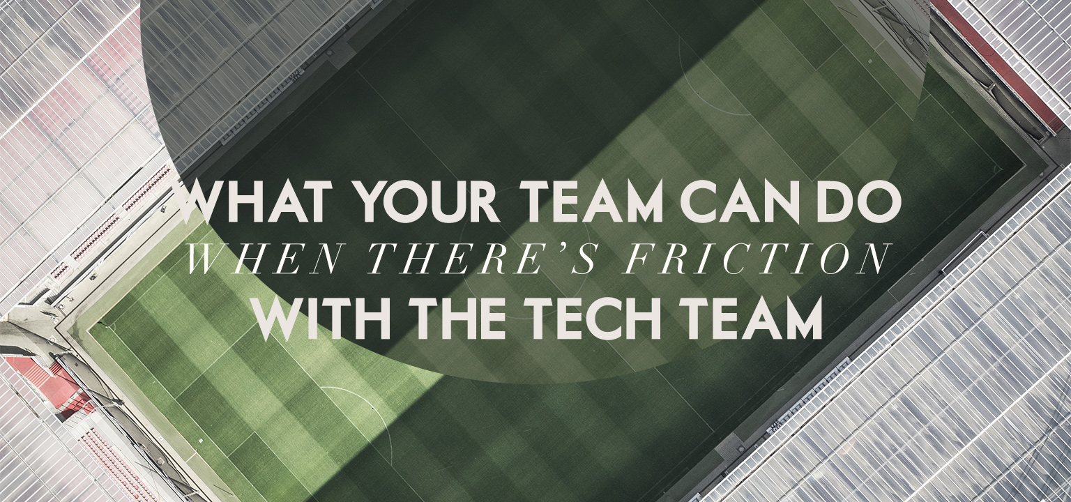 What Your Team Can Do When There's Friction with the Tech Team