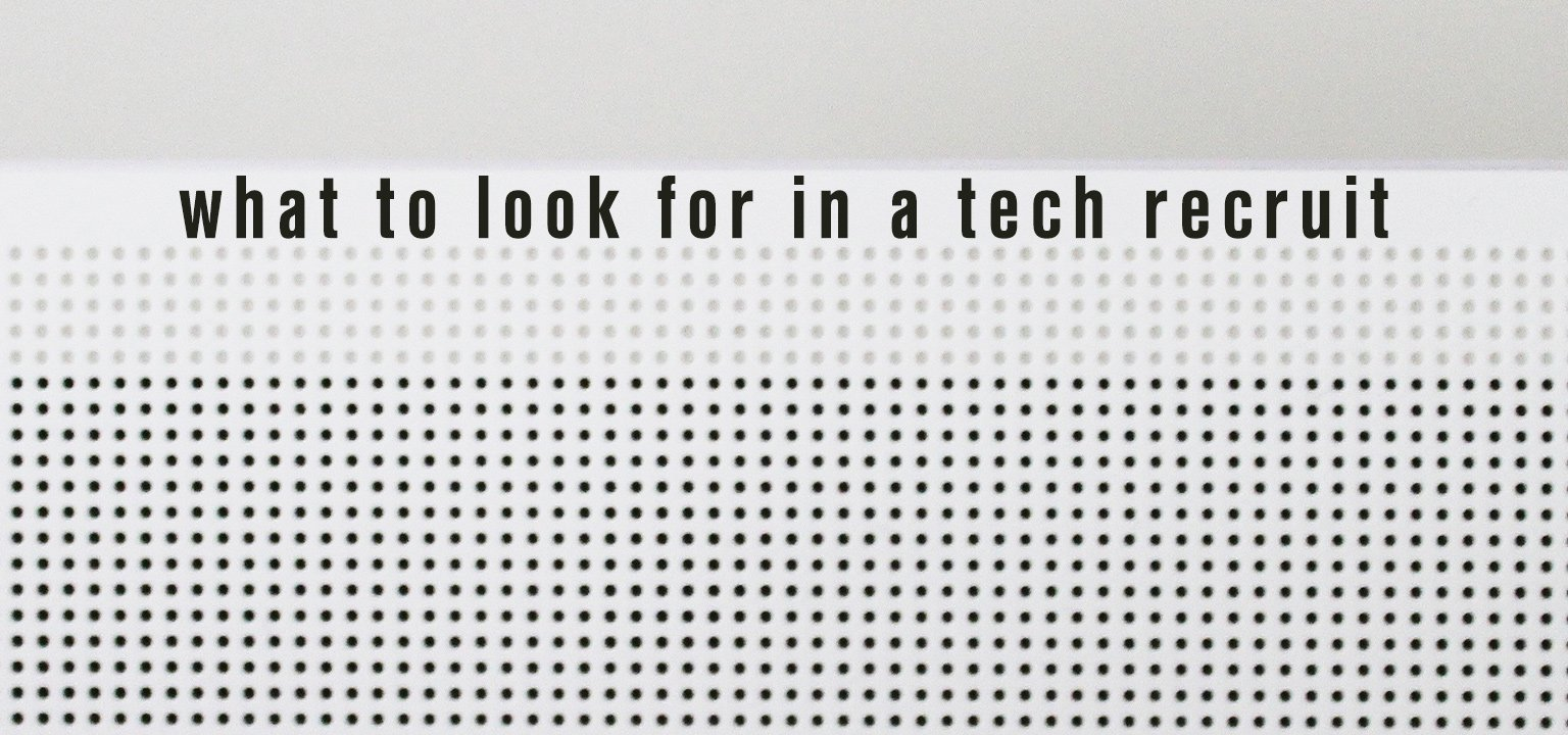 What to Look for in a Tech Recruit
