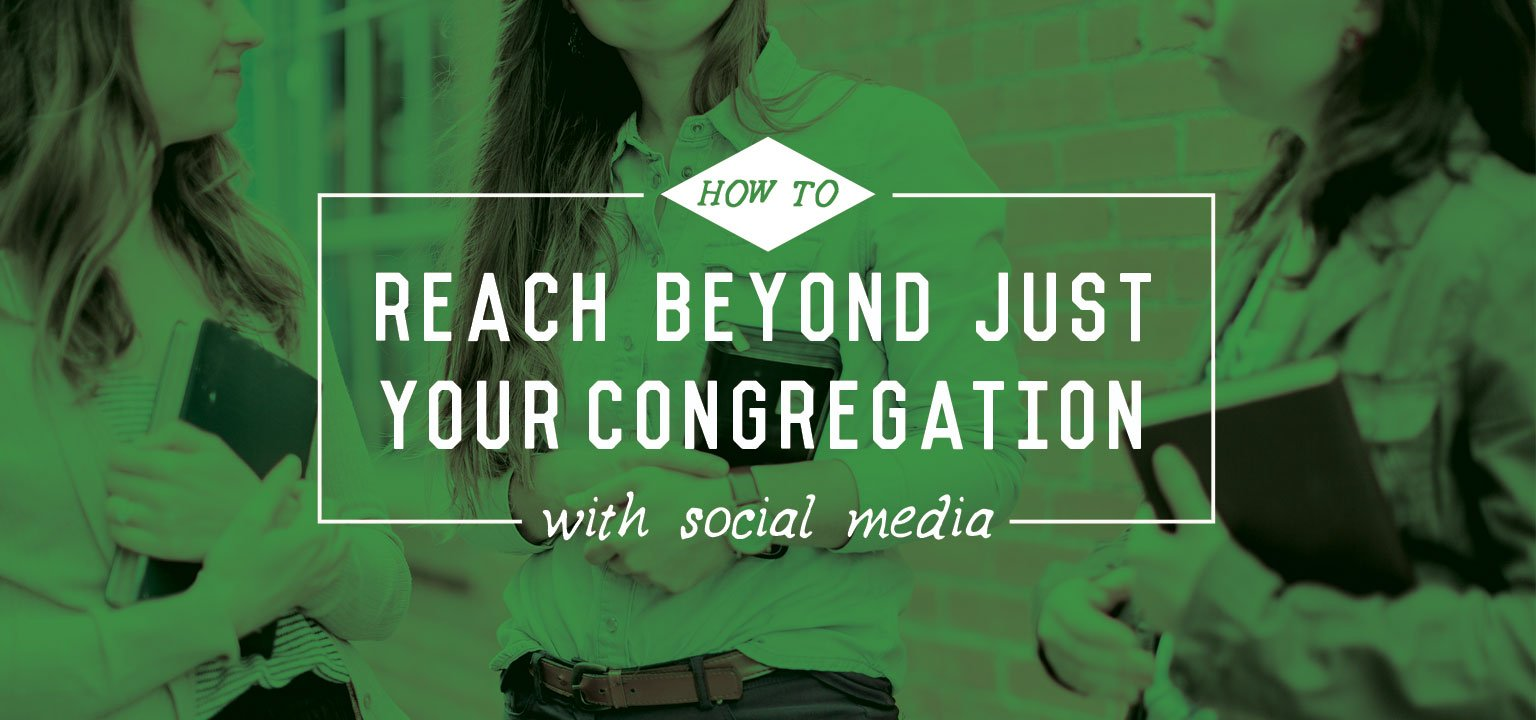How to Reach Beyond Just Your Congregation with Social Media