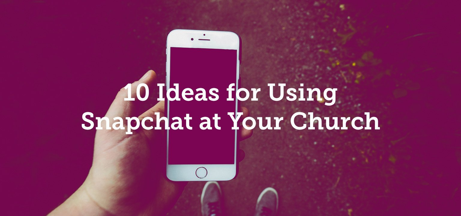 10 Ideas for Using Snapchat at Your Church