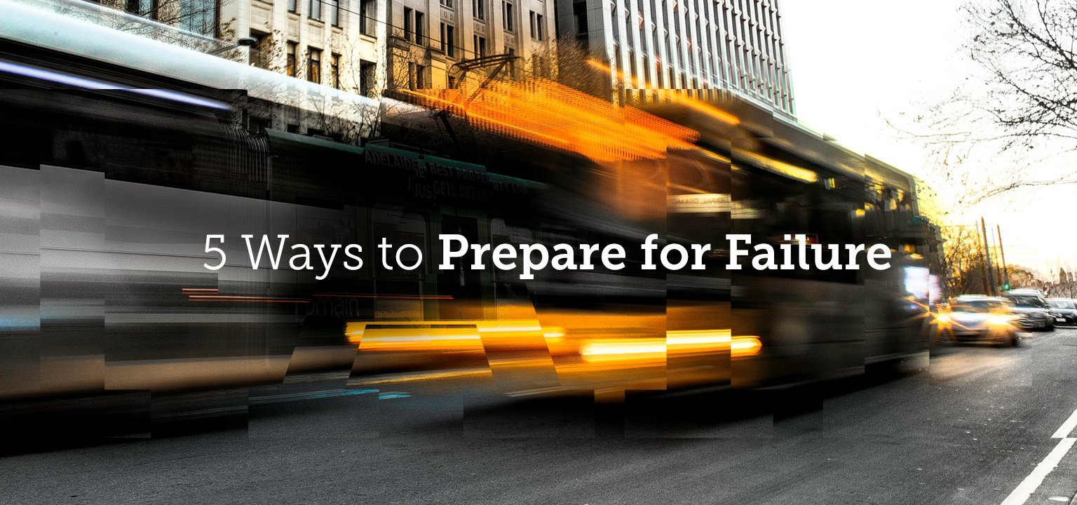 5 Ways to Prepare for Failure