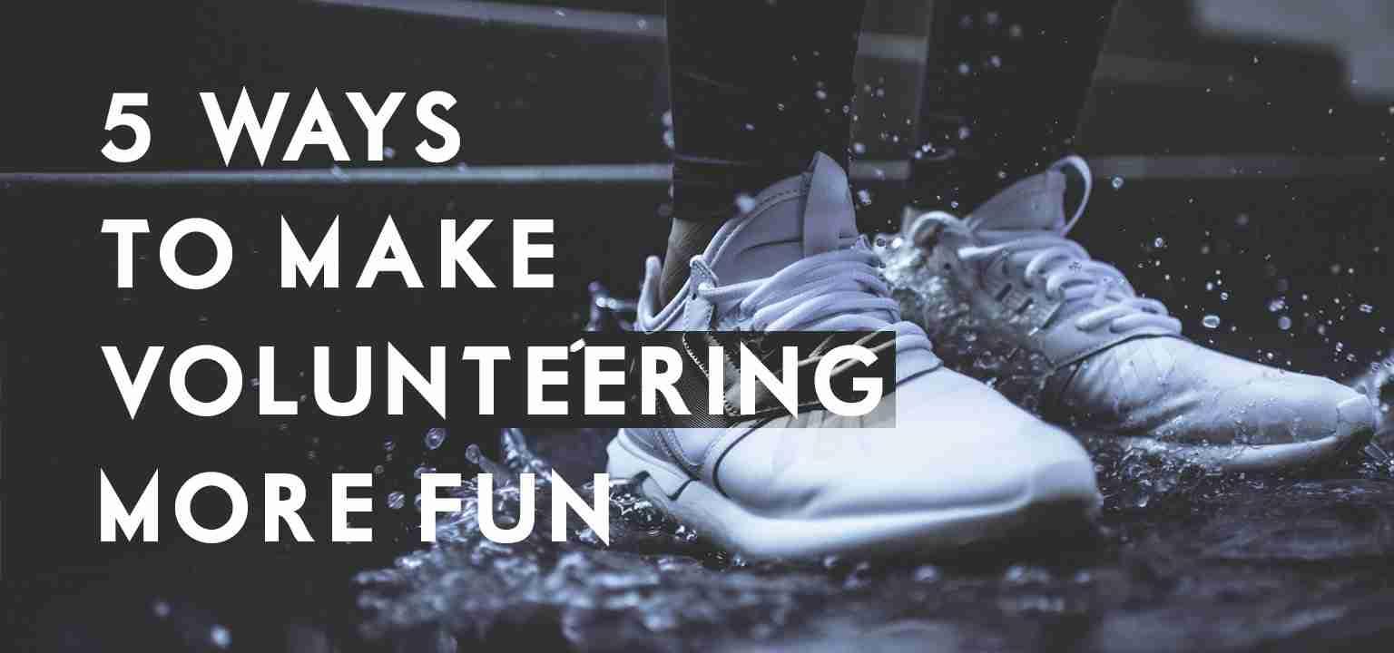 5 Ways to Make Volunteering More Fun