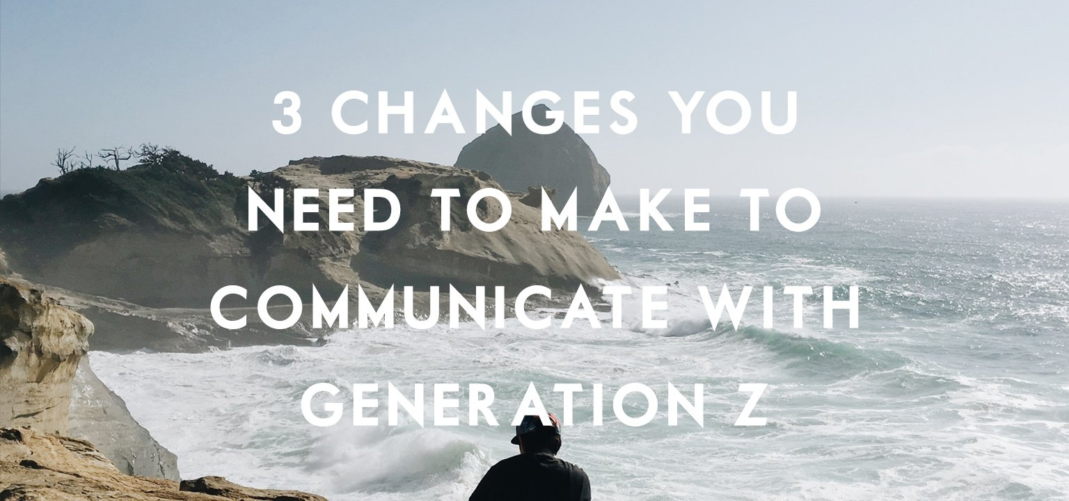 3 Changes You Need to Make to Communicate with Generation Z