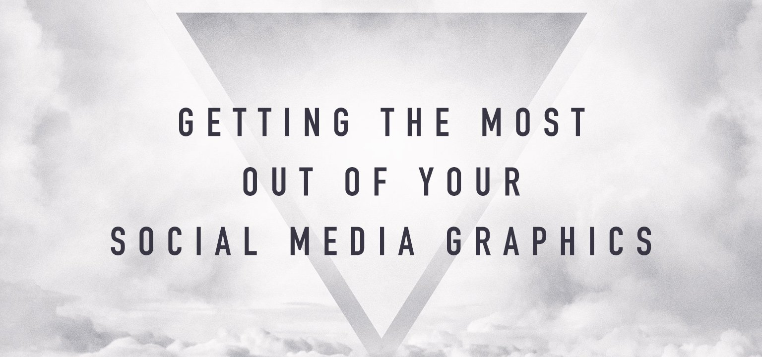 Getting the Most Out of Your Social Media Graphics