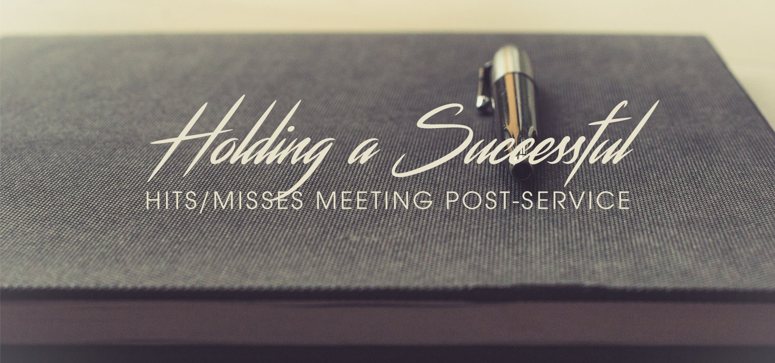 Holding a Successful Hits/Misses Meeting Post-Service