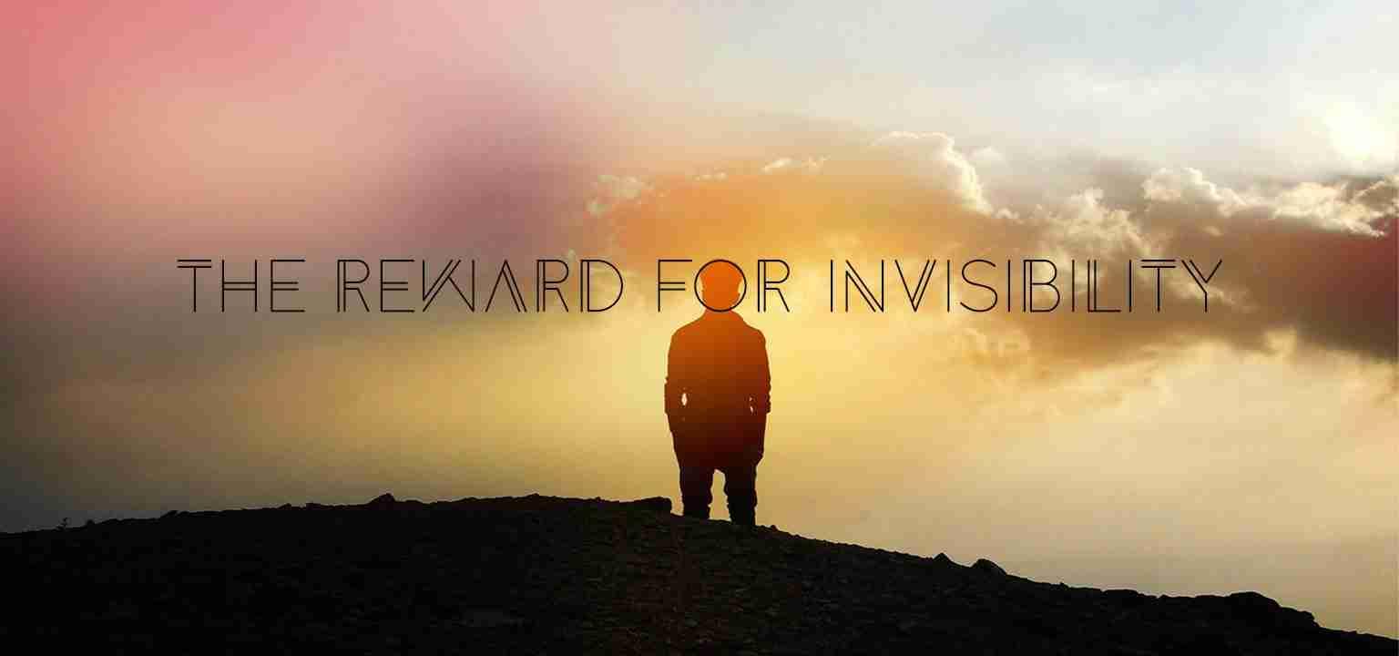 The Reward for Invisibility