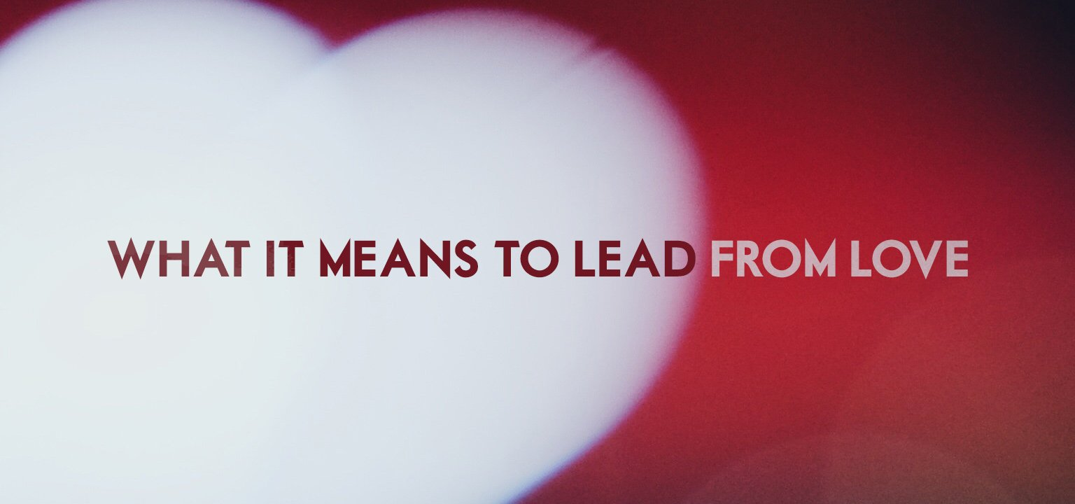 What it Means to Lead from Love