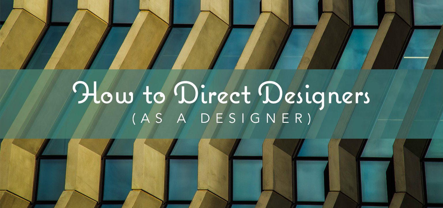 How to Direct Designers (as a Designer)