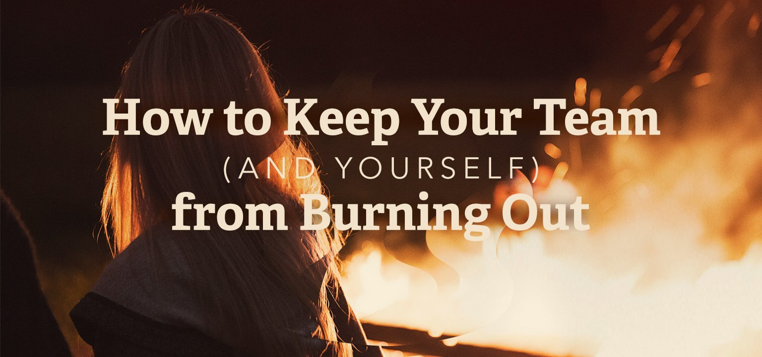 How to Keep Your Team (and Yourself) from Burning Out