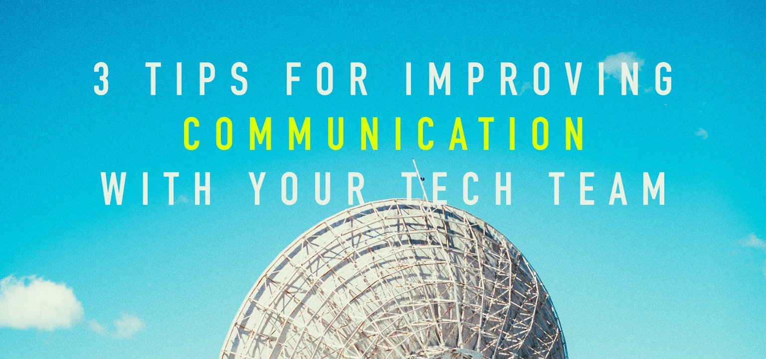 3 Tips for Improving Communication with Your Tech Team