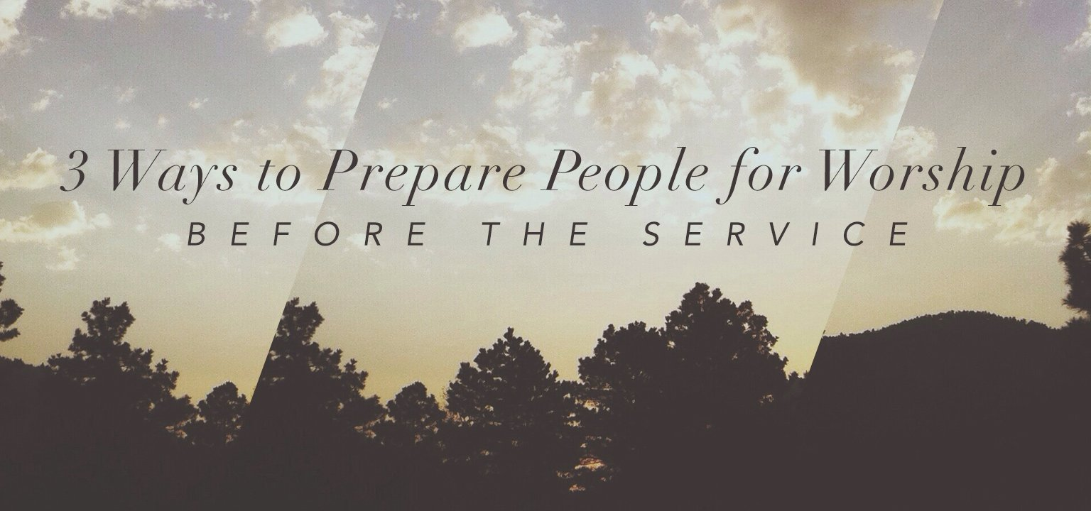 3 Ways to Prepare People for Worship Before the Service