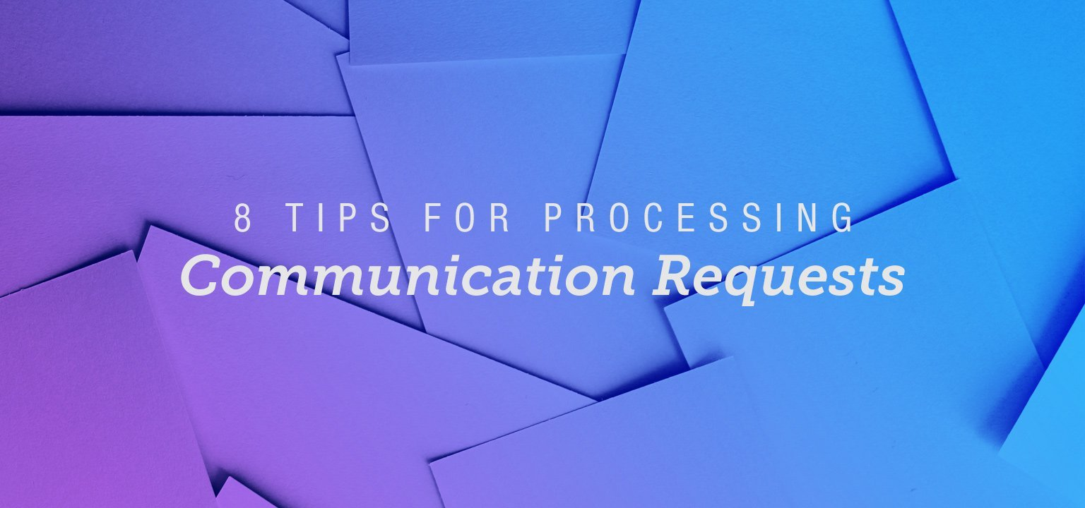 8 Tips for Processing Communication Requests