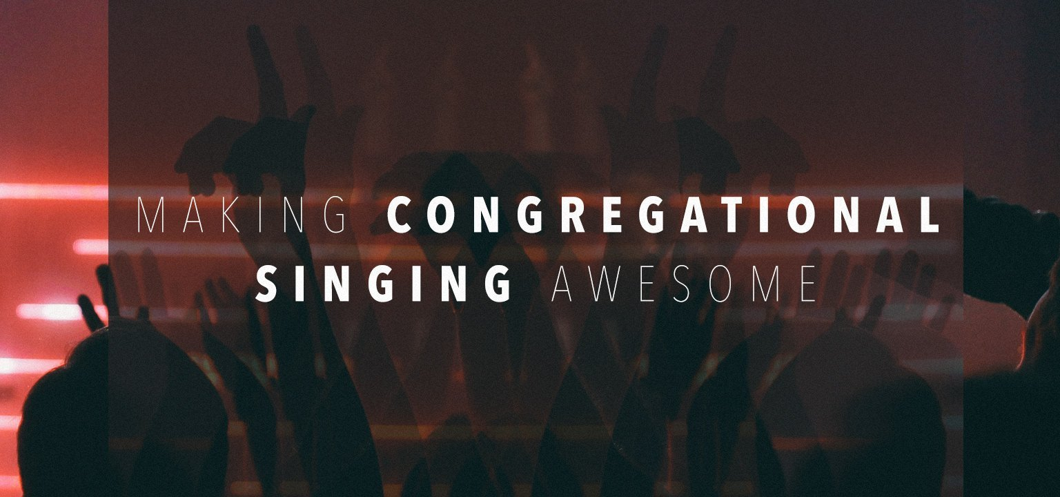 Making Congregational Singing Awesome