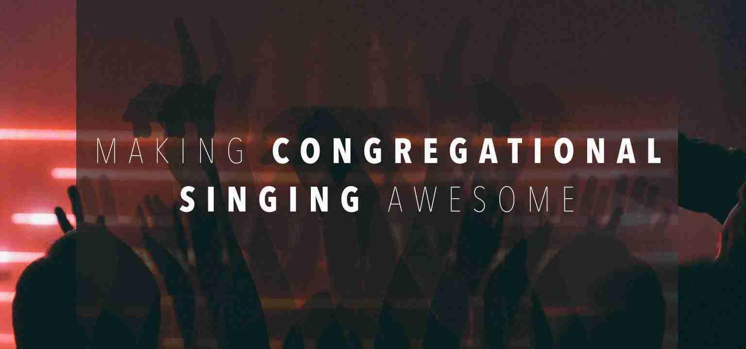 Making Congregational Singing Awesome
