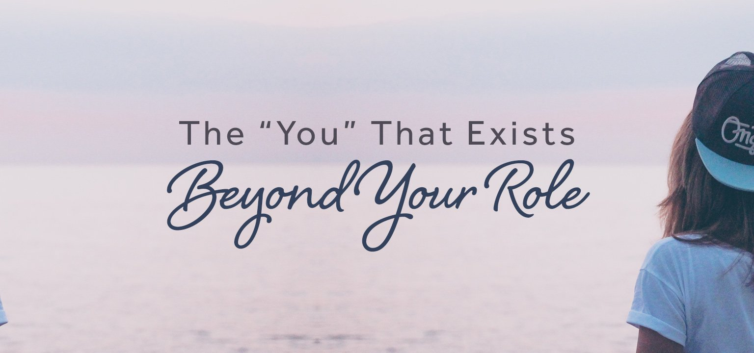 """The """"You"""" That Exists Beyond Your Role"""