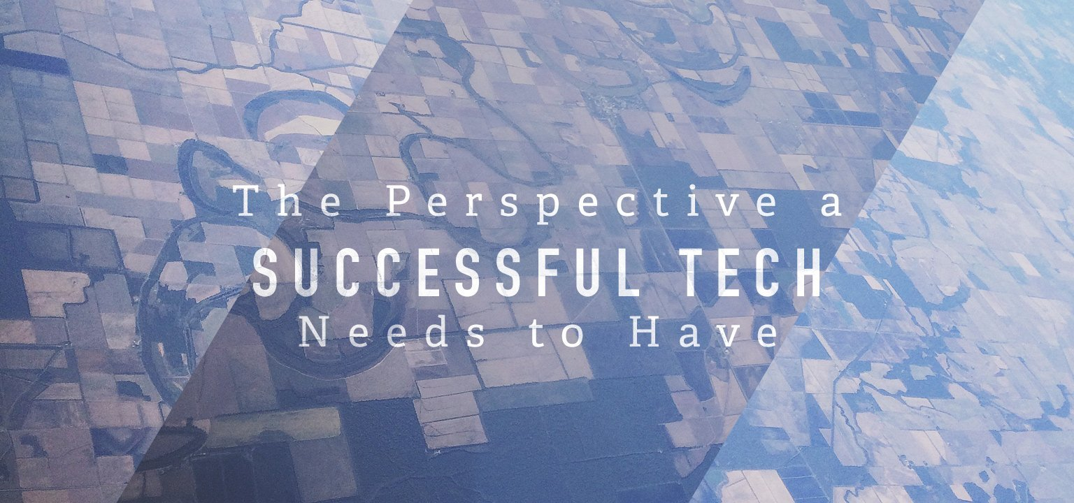 The Perspective a Successful Tech Needs to Have