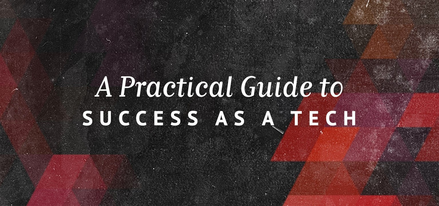A Practical Guide to Success as a Tech