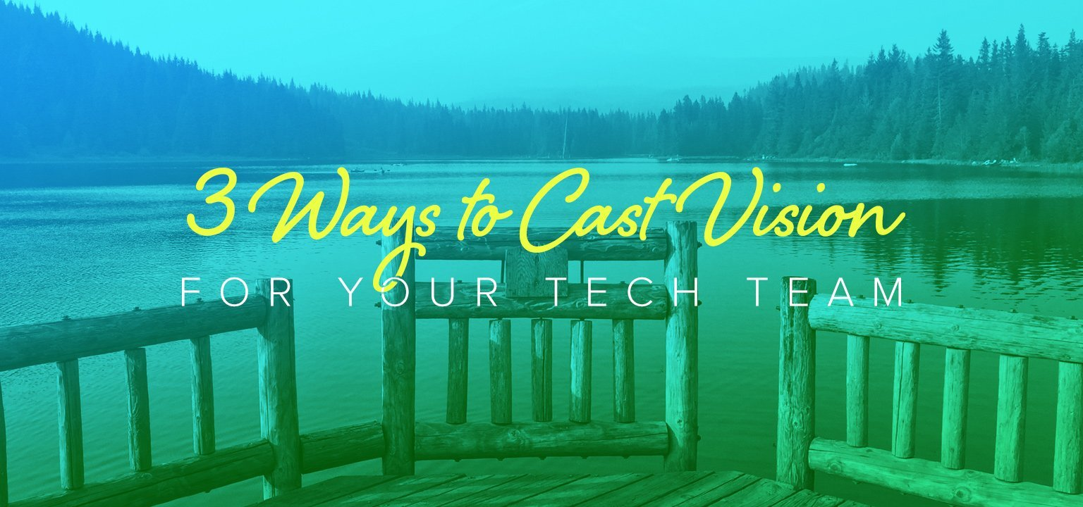 3 Ways to Cast Vision for Your Tech Team