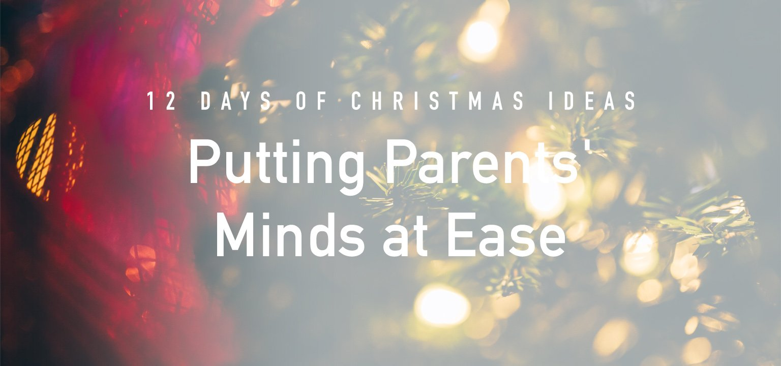 12 Days of Christmas Ideas: Putting Parents' Minds at Ease