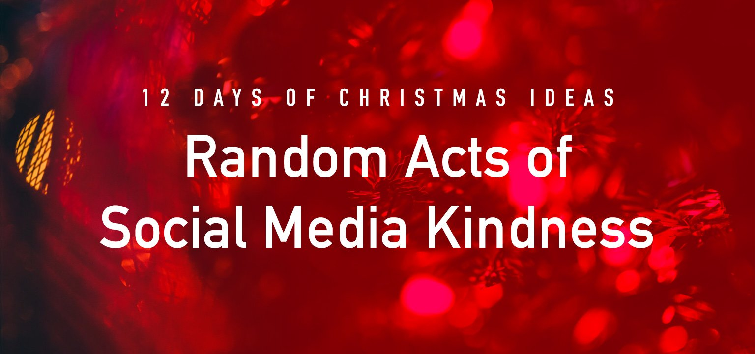 12 Days of Christmas Ideas: Random Acts of Social Media Kindness