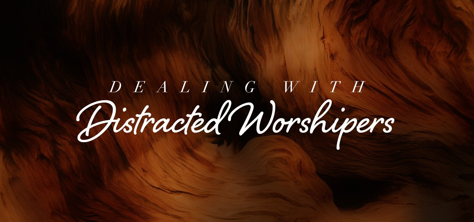 Dealing with Distracted Worshipers