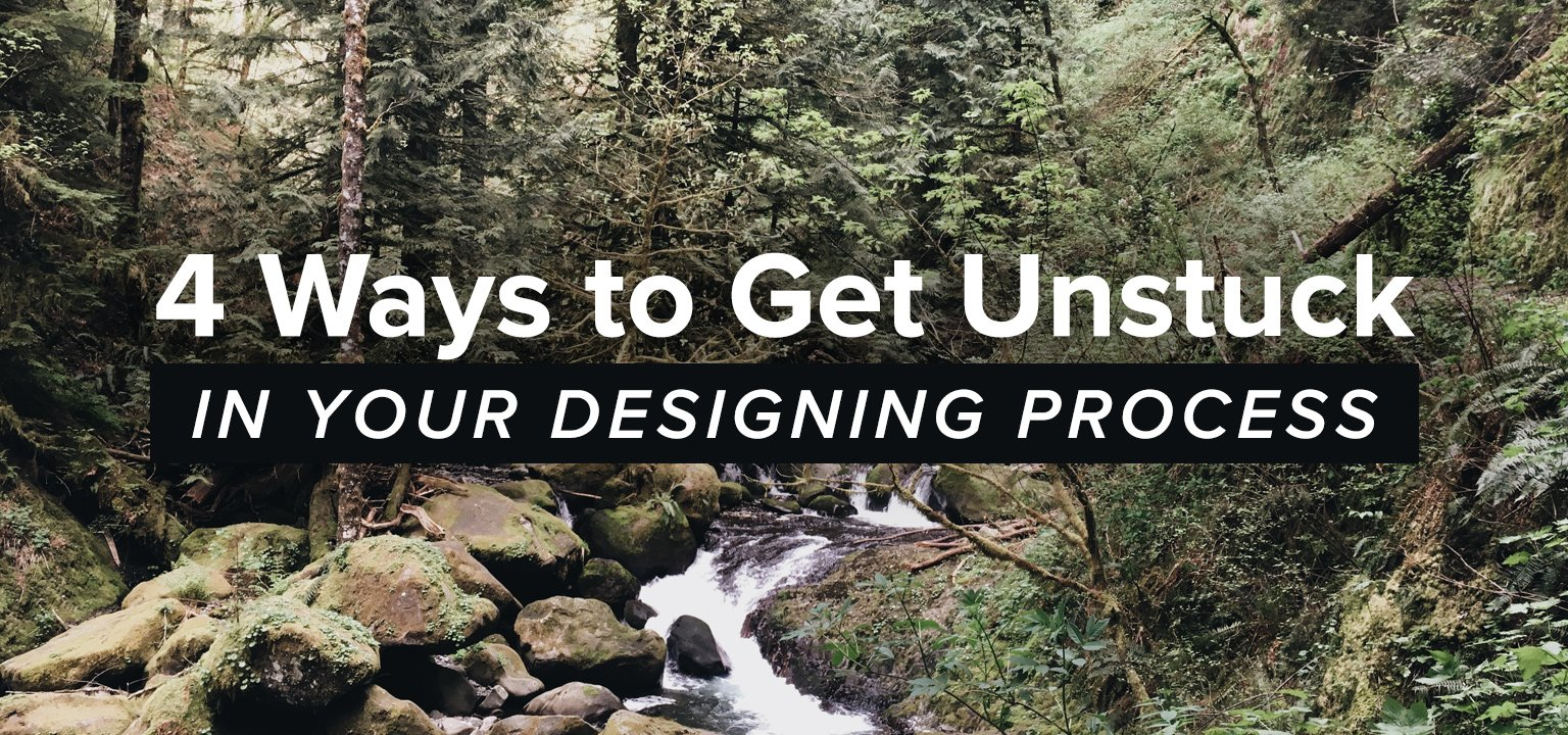 4 Ways to Get Unstuck in Your Designing Process
