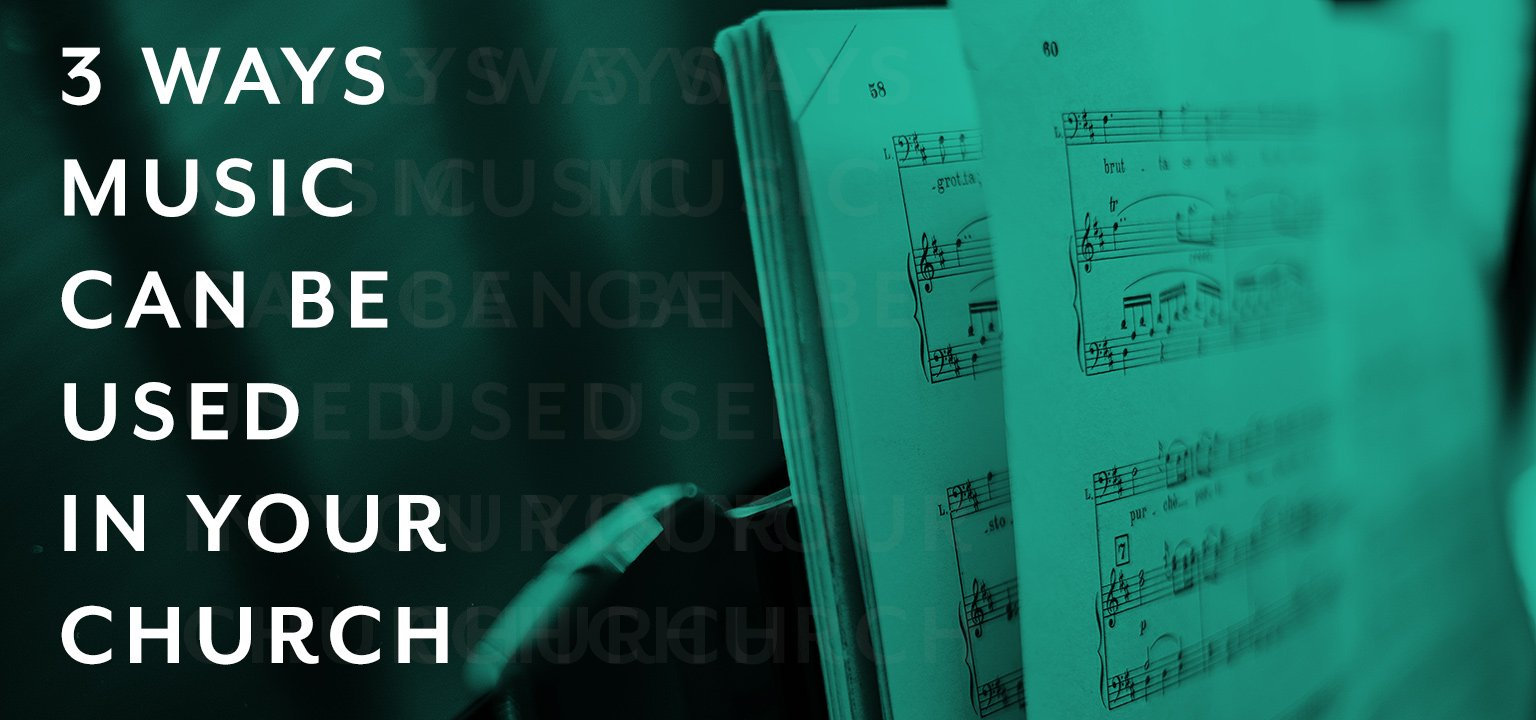 3 Ways Music Can Be Used in Your Church