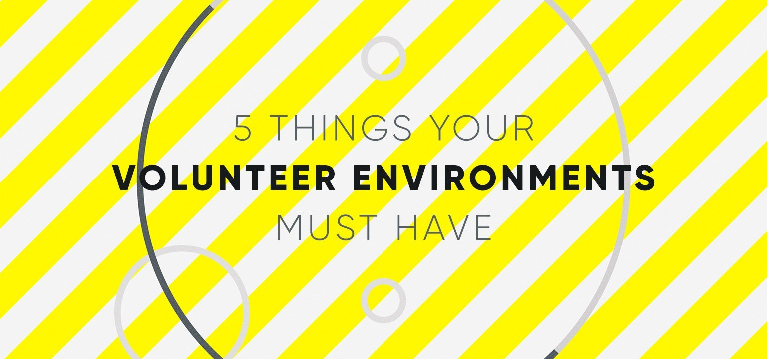 5 Things Your Volunteer Environments Must Have