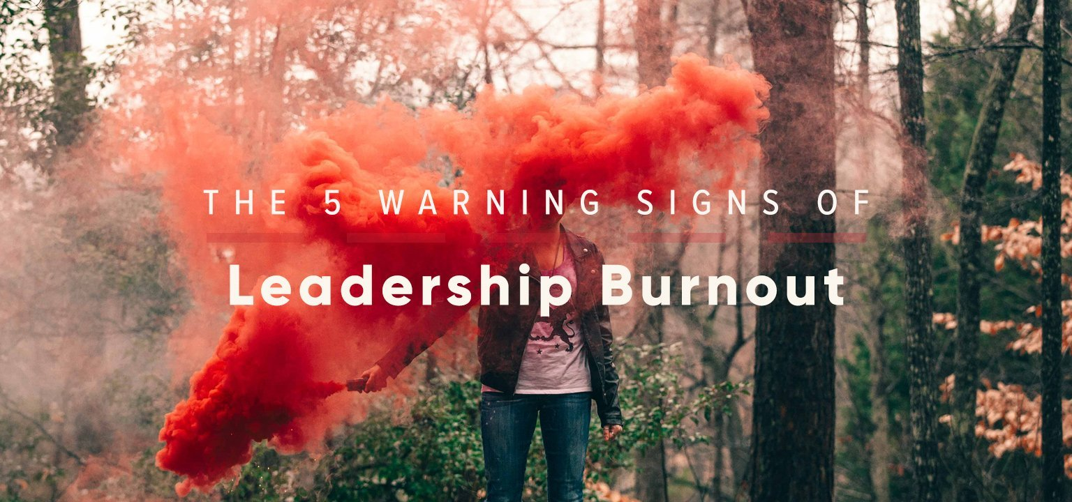 The 5 Warning Signs of Leadership Burnout