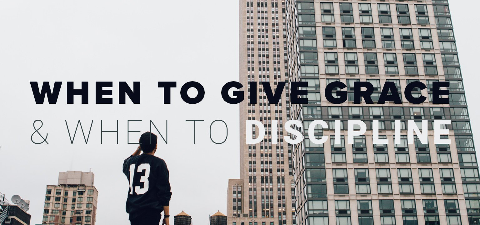 When to Give Grace and When to Discipline
