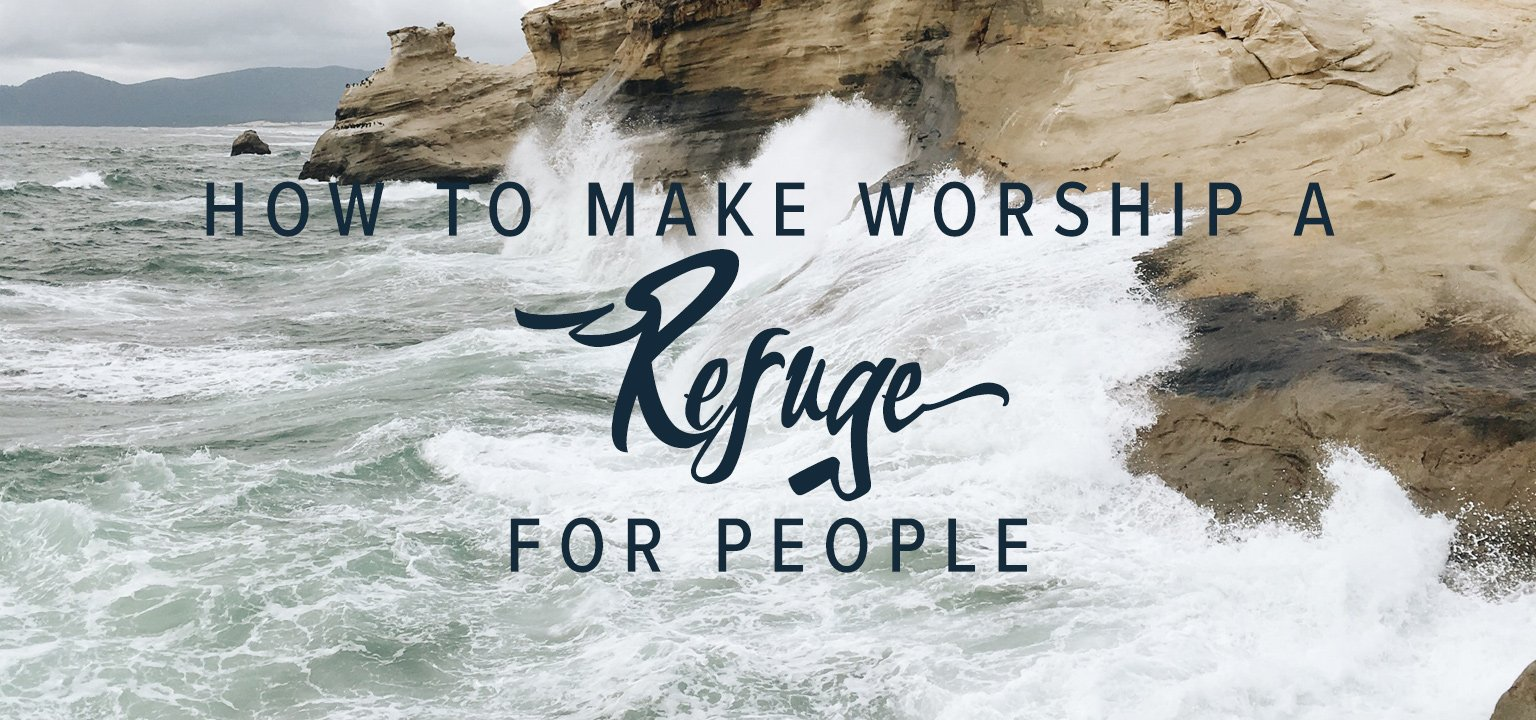 How to Make Worship a Refuge for People