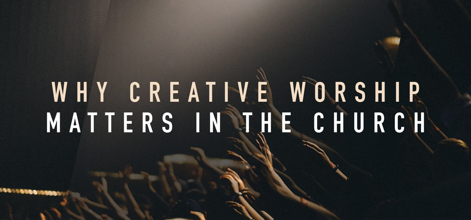 Why Creative Worship Matters in the Church