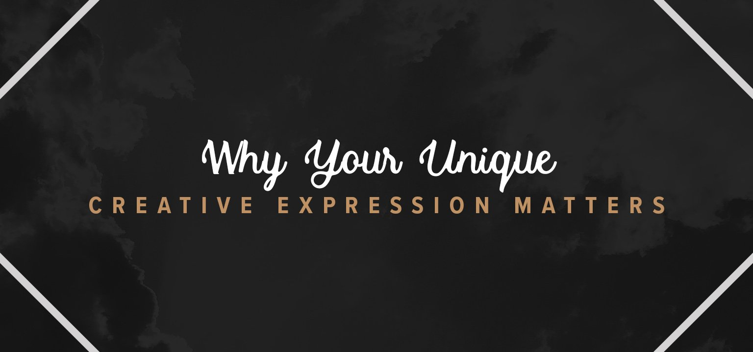 Why Your Unique Creative Expression Matters