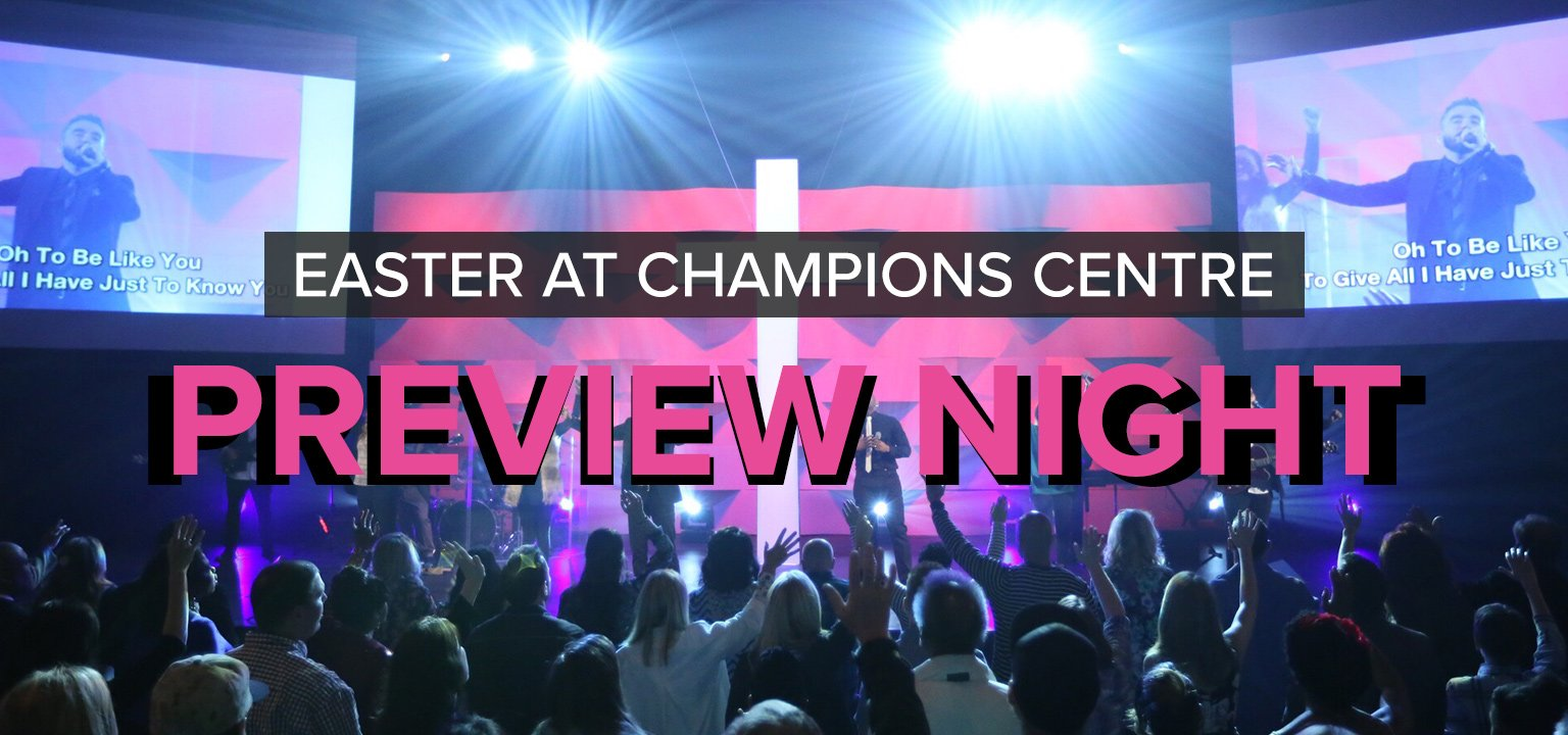 Preview Night [Easter at Champions Centre]
