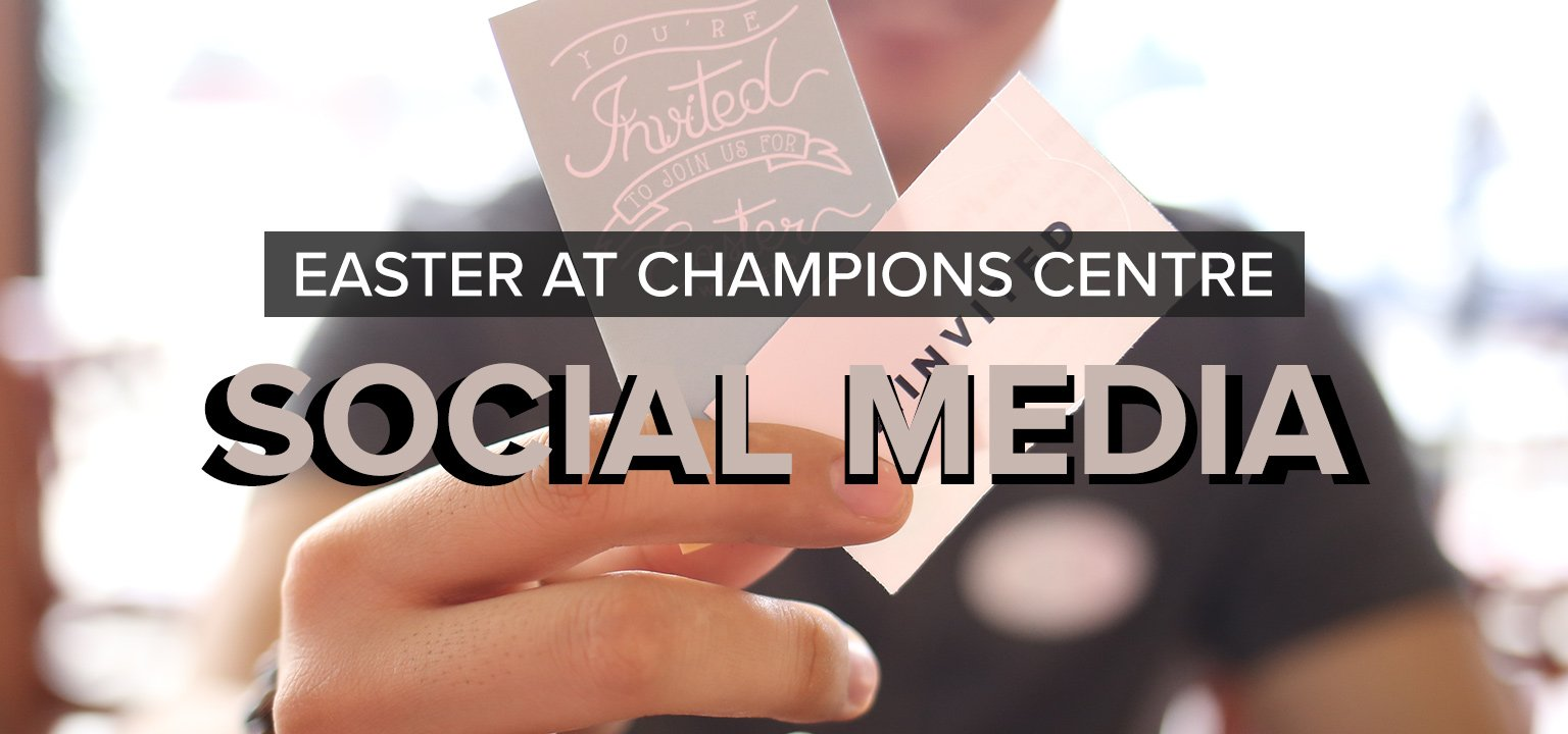 Social Media [Easter at Champions Centre]