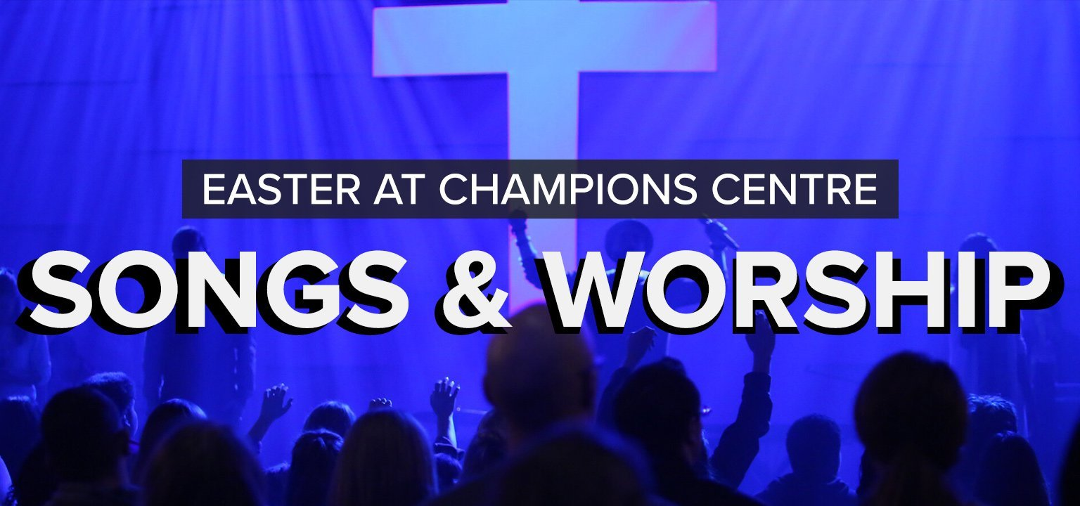 Songs and Worship [Easter at Champions Centre]