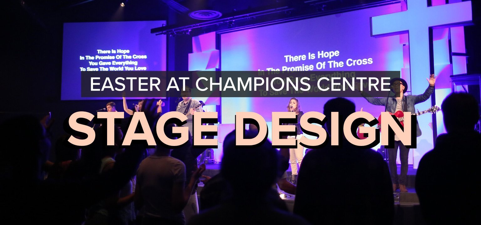 Stage Design [Easter at Champions Centre]