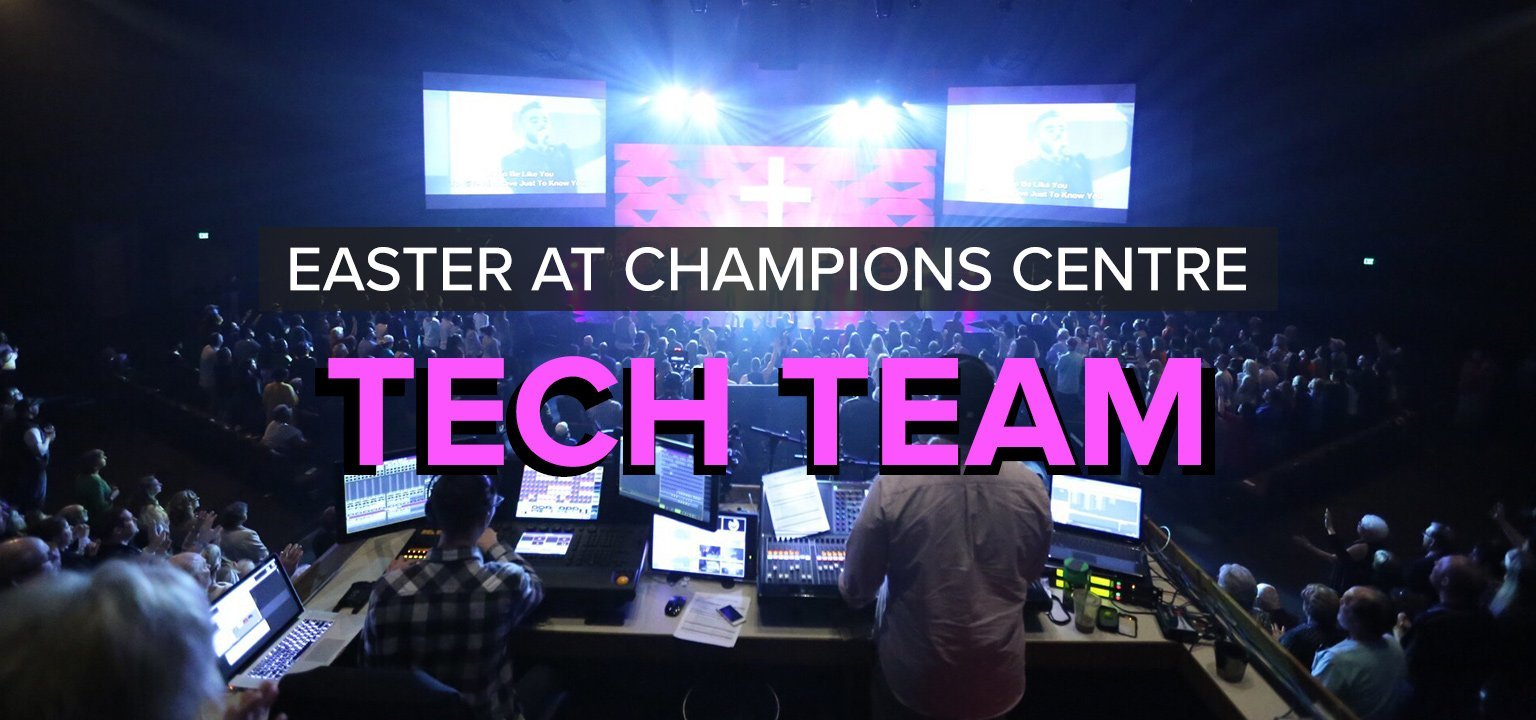 Tech Team [Easter at Champions Centre]