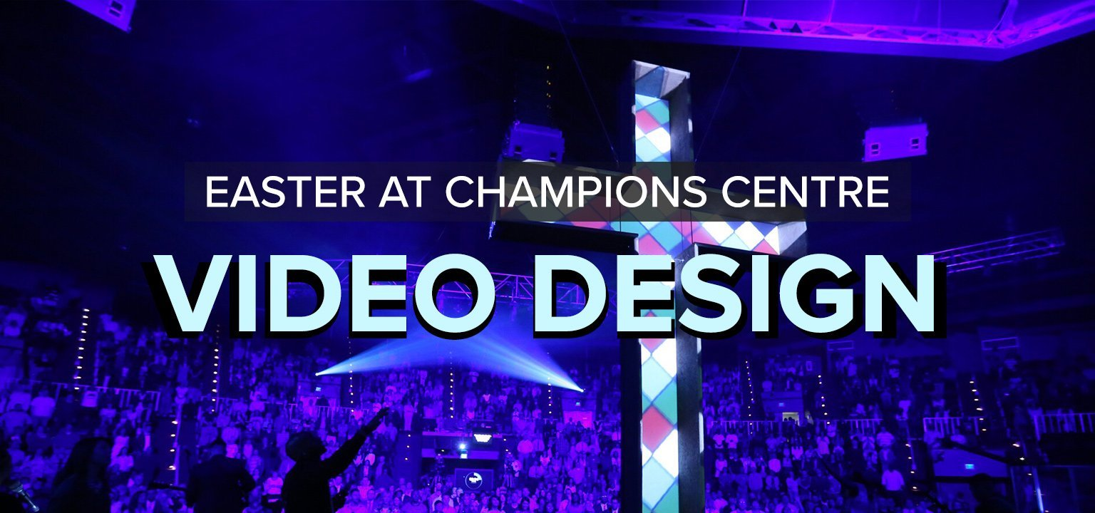 Video Design [Easter at Champions Centre]