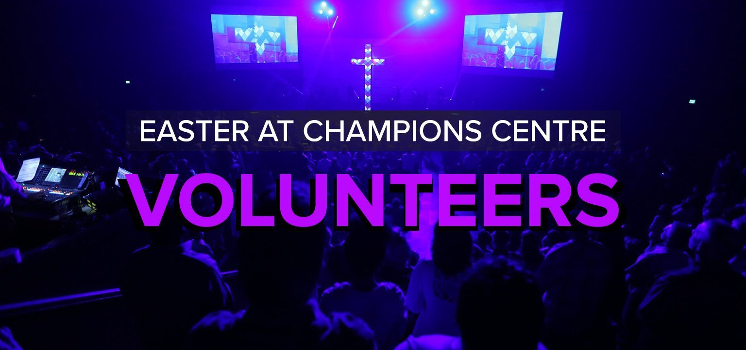 Volunteers [Easter at Champions Centre]