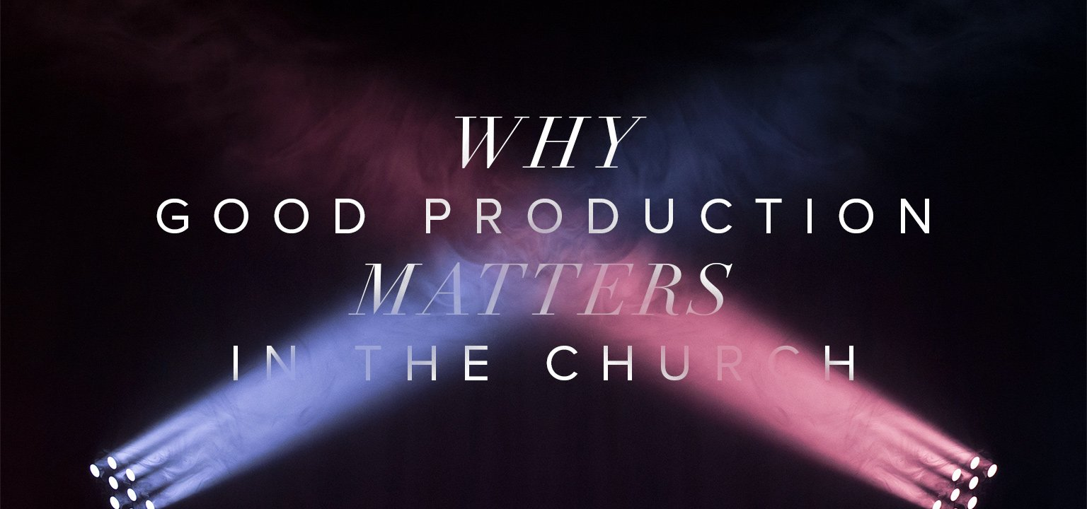 Why Good Production Matters in the Church